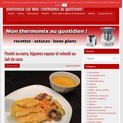Poulet au curry, légumes vapeur et velouté au lait de coco - Bienvenue sur Mon Thermomix au quotidien !