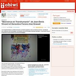 """""""Bienvenue en Transhumanie"""": de Jean-Denis Vincent et Geneviève Ferone chez Grasset"""