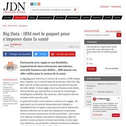 Big Data : IBM met le paquet pour s'imposer dans la santé - JDN