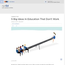 5 Big Ideas In Education That Don't Work : NPR Ed