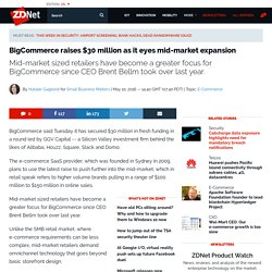 BigCommerce raises $30 million as it eyes mid-market expansion