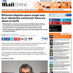 Robert Bigelow 'absolutely convinced' of aliens on Earth