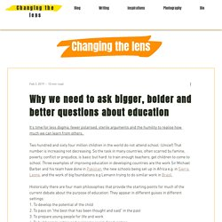 Why we need to ask bigger, bolder and better questions about education