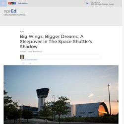 Big Wings, Bigger Dreams: A Sleepover In The Space Shuttle's Shadow : NPR Ed