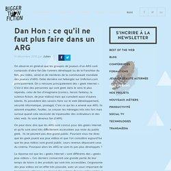 Bigger Than Fiction - Dan Hon : ce qu'il ne faut plus faire dans un ARG