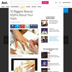 10 Biggest Beauty Myths About Your Nails