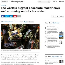 The world's biggest chocolate-maker says we're running out of chocolate