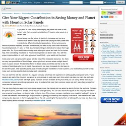 Give Your Biggest Contribution in Saving Money and Planet with Houston Solar Panels by James Macken
