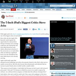 The 7-Inch iPad's Biggest Critic: Steve Jobs - Ina Fried - Mobile