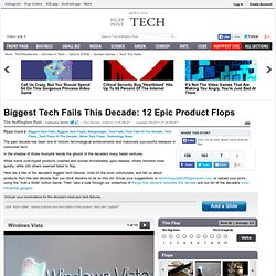 Biggest Tech Fails This Decade: 12 Epic Product Flops