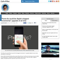 iPhone 6s could be Apple's biggest 'incremental' upgrade of all time