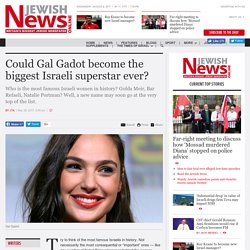 Could Gal Gadot become the biggest Israeli superstar ever?