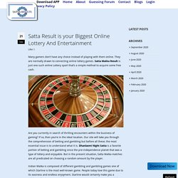 Satta Result is your Biggest Online Lottery And Entertainment - Look at Some Amazing Satta Matka Blogs - Satta Results