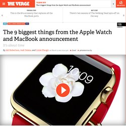 The 9 biggest things from the Apple Watch and MacBook announcement