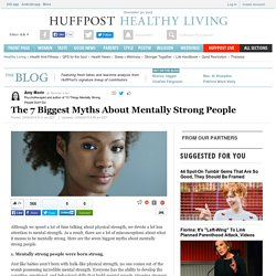 The 7 Biggest Myths About Mentally Strong People