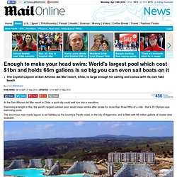 World's biggest pool holds 66 million gallons and cost £1billion to build