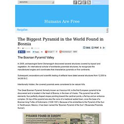 The Biggest Pyramid in the World found in Bosnia