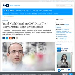 Yuval Noah Harari on COVID19: The biggest danger is not the virus itself