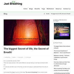 The biggest Secret of life, the Secret of Breath! - Just Breathing
