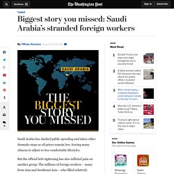 Biggest story you missed: Saudi Arabia's stranded foreign workers