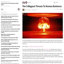 The 5 Biggest Threats To Human Existence