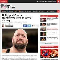 10 Biggest Career Transformations In WWE History