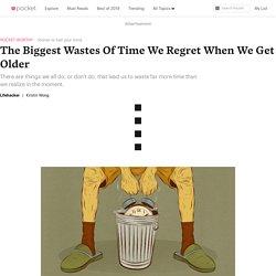 The Biggest Wastes Of Time We Regret When We Get Older - Lifehacker - Pocket