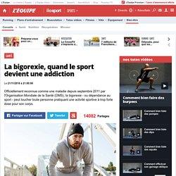 Santé - La bigorexie, quand le sport devient une addiction