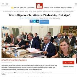 Béarn-Bigorre: Territoires d'industrie, c'est signé. Olivier BONNEFON. Sud Ouest. www.sudouest.fr