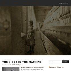 *The bigot in the machine (Barbara Fister)