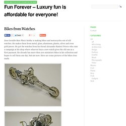 Fun Forever - Luxury fun is affordable for everyone! » Bikes from Watches