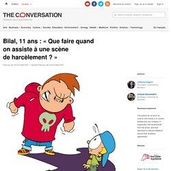 Bilal, 11ans: «Que faire quand onassiste àunescène deharcèlement?»