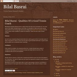 Bilal Basrai: Bilal Basrai - Qualities Of A Good Tennis Coach