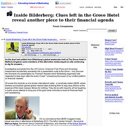 Inside Bilderberg: Clues left in the Grove Hotel reveal another piece to their financial agenda at Conspiracy Theories Forum (MessageID: 2076319)