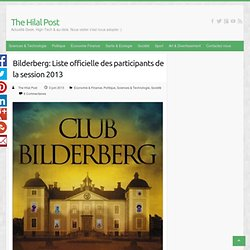 Bilderberg: Liste officielle des participants de la session 2013