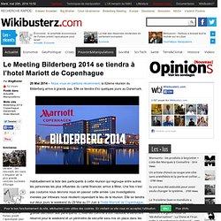 Le Meeting Bilderberg 2014 se tiendra à l'hotel Mariott de Copenhague