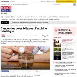 Cancer des voies biliaires : l'aspirine bénéfique