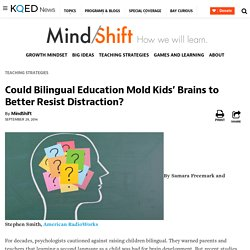 Could Bilingual Education Mold Kids' Brains to Better Resist Distraction?
