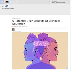 6 Potential Brain Benefits Of Bilingual Education : NPR Ed