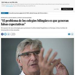 """""""El problema de los colegios bilingües es que generan falsas expectativas"""""""