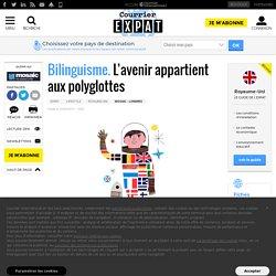 Bilinguisme. L'avenir appartient aux polyglottes
