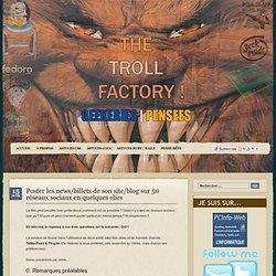 » Poster les news/billets de son site/blog sur 50 réseaux sociaux en quelques clics - The Troll's factory