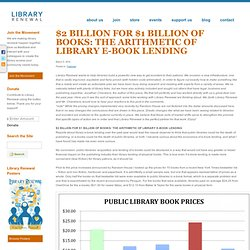 $2 BILLION FOR $1 BILLION OF BOOKS: THE ARITHMETIC OF LIBRARY E-BOOK LENDING