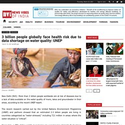 3 billion people globally face health risk due to data shortage on water quality: UNEP