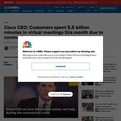 Cisco CEO says 5.5 billion minutes of Webex meetings due to coronavirus