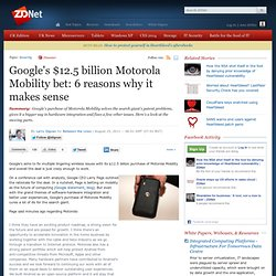Google's $12.5 billion Motorola Mobility bet: 6 reasons why it makes sense