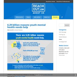 6.29 billion reasons youth mental health needs help - About ReachOut Australia