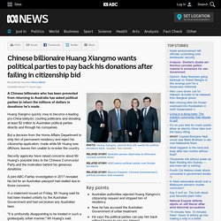 Chinese billionaire Huang Xiangmo wants political parties to pay back his donations after failing in citizenship bid