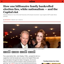 How one billionaire family bankrolled election lies, white nationalism — and the Capitol riot
