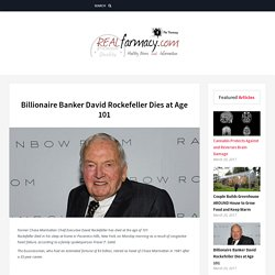 Billionaire Banker David Rockefeller Dies at Age 101 – REALfarmacy.com